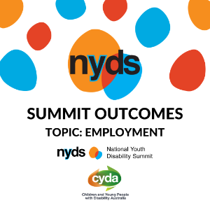 National Youth Disability Summit - What young people with disability said - Employment Position Paper