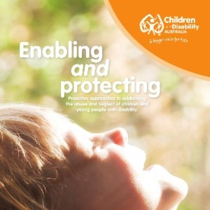 Enabling and protecting: Proactive approaches to addressing the abuse an neglect of children and young people with disability